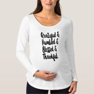 Grateful Humbled Blessed & Thankful Maternity T-Shirt