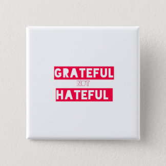 GRATEFUL not HATEFUL 2 Inch Square Button