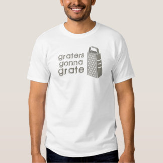 Graters Gonna Grate tee shirt