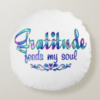 Gratitude Feeds My Soul Round Pillow