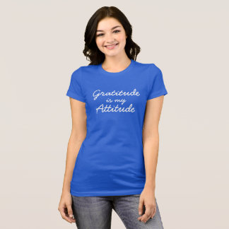 Gratitude is my attitude women blue T-Shirt