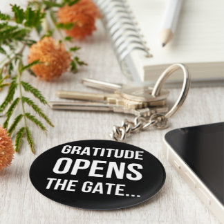 Gratitude Opens The Gate inspirational quote Keychain