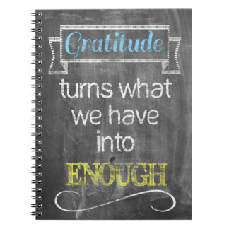 Gratitude turns what we have into enough spiral note books