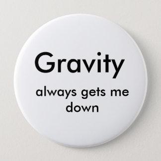 Gravity, always gets me down 4 inch round button