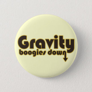 Gravity Boogies Down 2 Inch Round Button