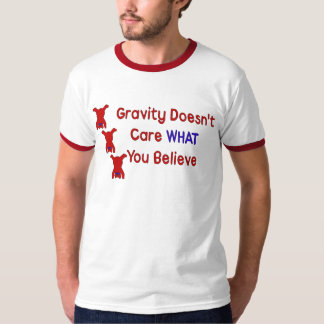 Gravity Doesn't Care Tshirt