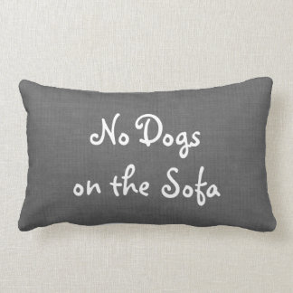 Gray Burlap No Dogs on the Sofa Pillow