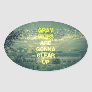 Gray Skies are Gonna Clear Up Quote Stickers