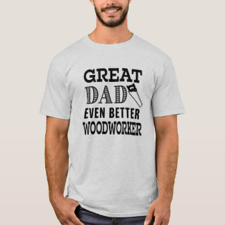 Great Dad Even Better Woodworker funny shirt