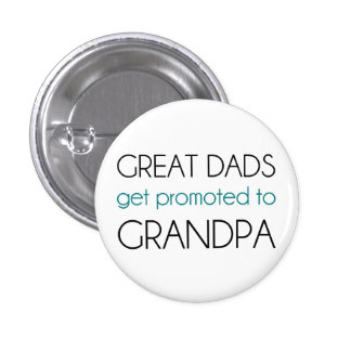 Great Dads Get Promoted To Grandpa 1 Inch Round Button