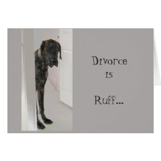 Great Dane Pet Dog Divorce  Ruff I'm here for you Card
