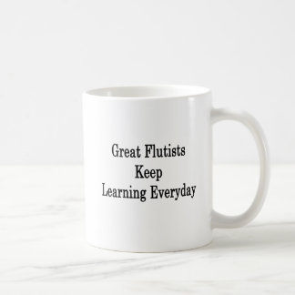 Great Flutists Keep Learning Everyday Coffee Mug