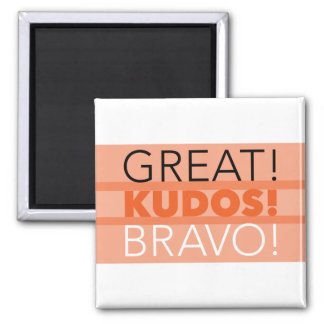 Great! Kudos! Bravo! Magnet, Square Magnet