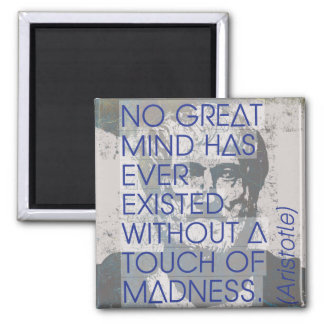 Great minds and madness  - Aristotle quote poster Magnet