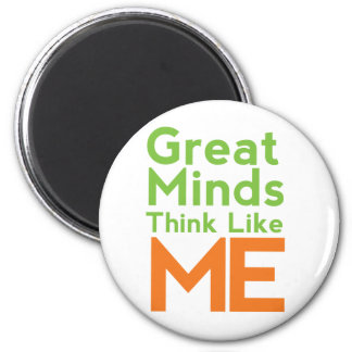Great Minds Think Like Me Magnet