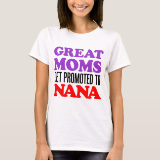 Great Moms Promoted Nana T-Shirt