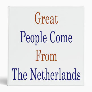 Great People Come From The Netherlands Binder