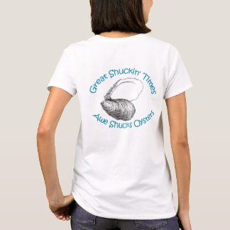 Great Shuckin' Times T-Shirt
