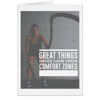 Great Things Never Came From Comfort Zones Card