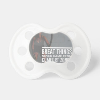 Great Things Never Came From Comfort Zones Pacifier
