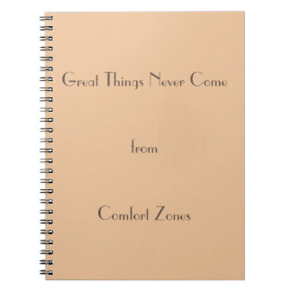 Great Things Never Come from Comfort Zones Notebook
