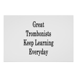 Great Trombonists Keep Learning Everyday Poster