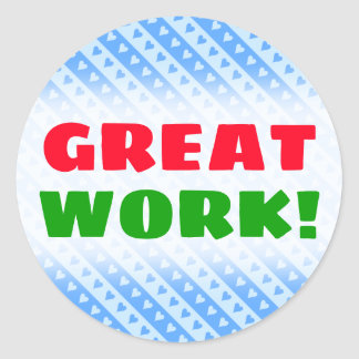"""GREAT WORK!"" + Blue Hearts and Stripes Pattern Classic Round Sticker"