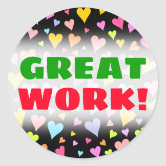GREAT WORK! + Fun, Loving, Colorful Hearts Pattern Classic Round Sticker