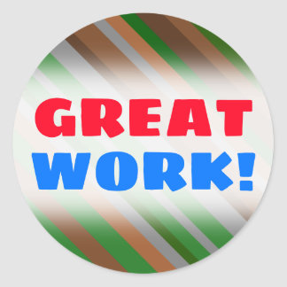 """""""GREAT WORK!"""" + Green, Brown and Grey Stripes Classic Round Sticker"""