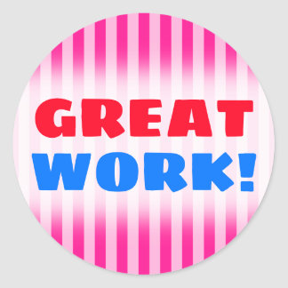 """GREAT WORK!"" + Light Pink & Deep Pink Stripes Classic Round Sticker"