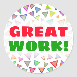 """""""GREAT WORK!"""" + Multicolored Triangles Pattern Classic Round Sticker"""