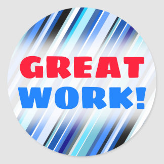 """GREAT WORK!"" + Various Shades of Blue Stripes Classic Round Sticker"