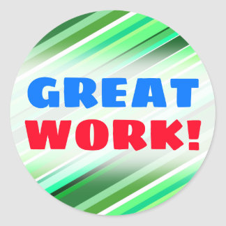 """GREAT WORK!"" + Various Shades of Green Stripes Classic Round Sticker"