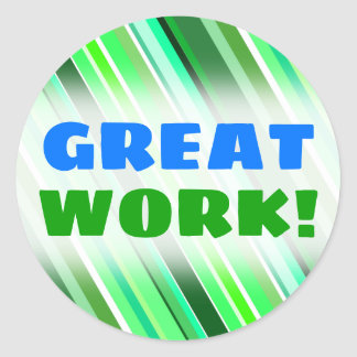 """""""GREAT WORK!"""" + Various Shades of Green Stripes Classic Round Sticker"""