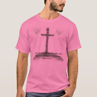 Greater love has no one than this, that... T-Shirt