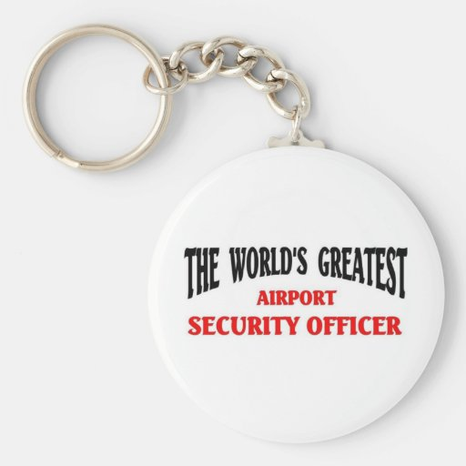 Greatest Airport Security officer Key Chains