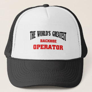 Greatest Backhoe Operator Trucker Hat