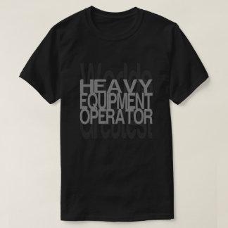 Greatest Heavy Equipment Operator T-Shirt