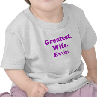 Greatest Wife Ever T Shirts