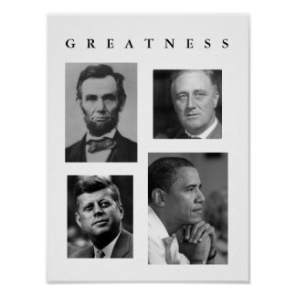 GREATNESS POSTER Lincoln, FDR, JFK, Obama