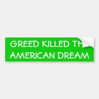 """Greed Killed the American Dream"" Bumper Sticker"