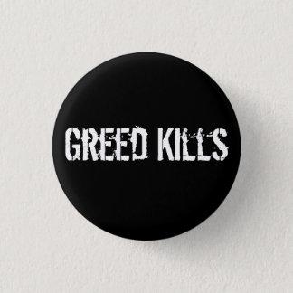 Greed Kills 1 Inch Round Button