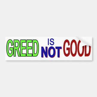 Greed Not Good 2 Bumper Sticker