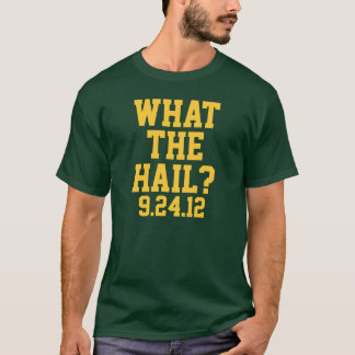 Green Bay Football: What The Hail? 9/24/12 Shirt