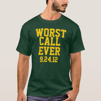 Green Bay Football: Worst Call Ever  9/24/12 Shirt