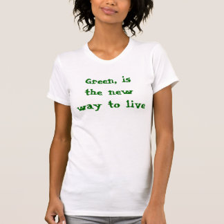 Green, is the new way to live, t-shirt