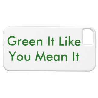 Green It Like You Mean It iPhone 5 Case