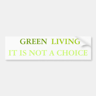GREEN, LIVING IT IS NOT A CHOICE BUMPER STICKERS
