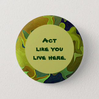 Green Living Slogan Pin. Act like you live here. 2 Inch Round Button