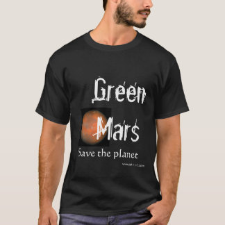 Green Mars, Save the planet T-Shirt
